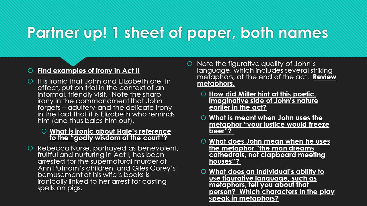 Partner up! 1 sheet of paper, both names  Find examples of irony in Act II  It is ironic that John and Elizabeth are, in effect, put on trial in the