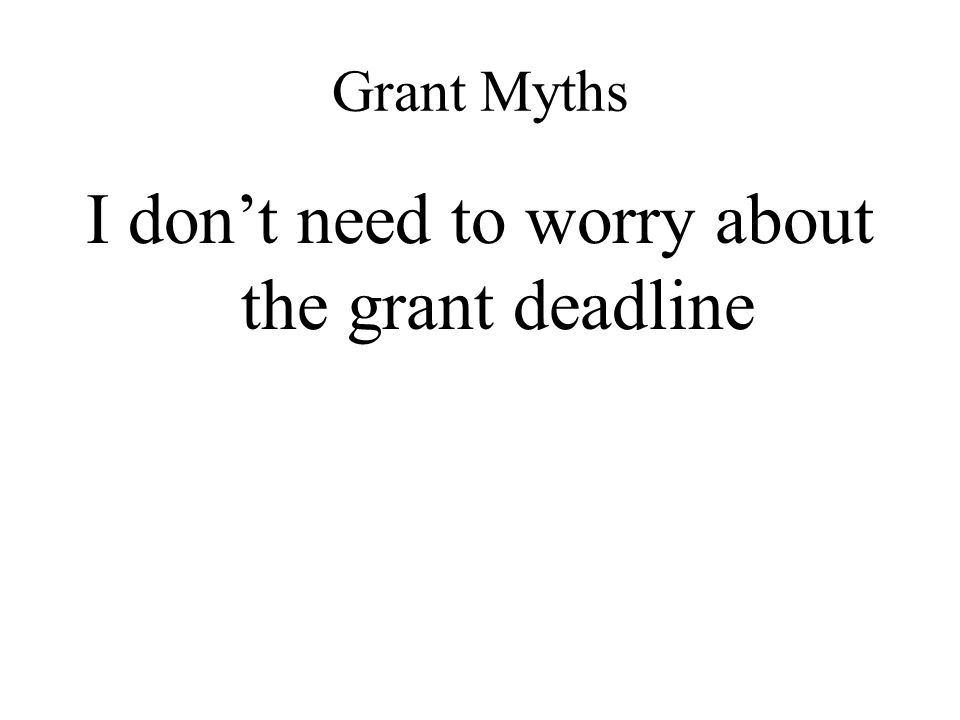 Grant Myths I don't need to worry about the grant deadline