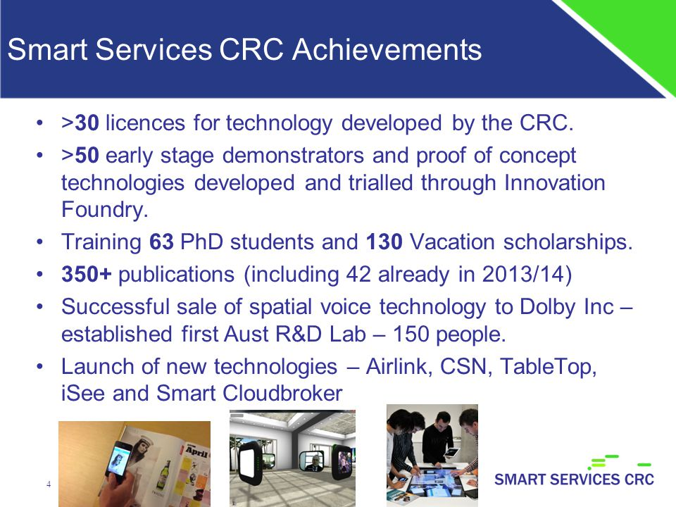 Smart Services CRC Achievements >30 licences for technology developed by the CRC.