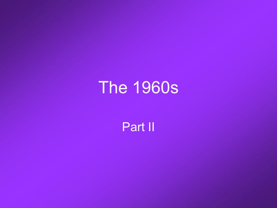 The 1960s Part II