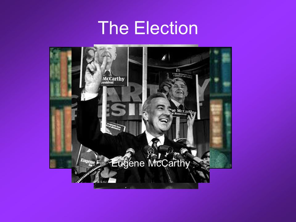 The Election Lyndon B. Johnson Robert F. Kennedy Eugene McCarthy