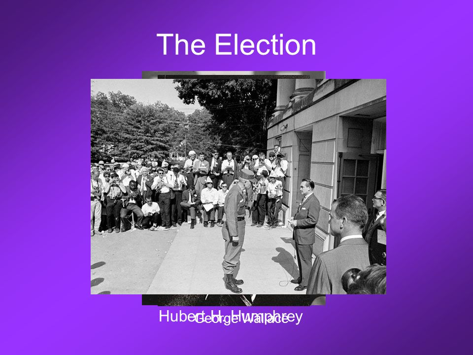 The Election Hubert H. Humphrey George Wallace