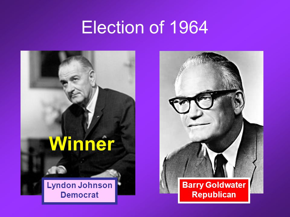 Election of 1964 Lyndon Johnson Democrat Barry Goldwater Republican Winner
