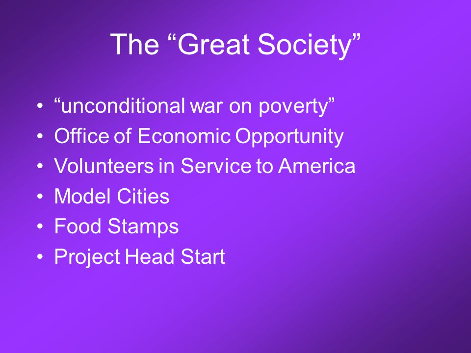 The Great Society unconditional war on poverty Office of Economic Opportunity Volunteers in Service to America Model Cities Food Stamps Project Head Start