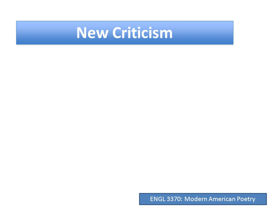 New Criticism Formal Elements  ambiguity ENGL 3370: Modern American Poetry