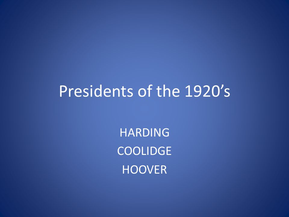 Presidents of the 1920's HARDING COOLIDGE HOOVER