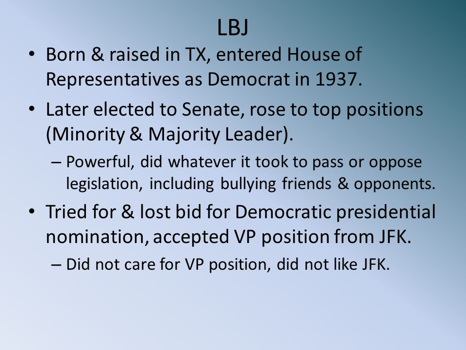 LBJ Born & raised in TX, entered House of Representatives as Democrat in 1937.