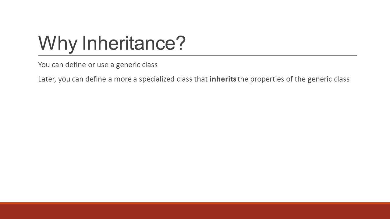 Why Inheritance.