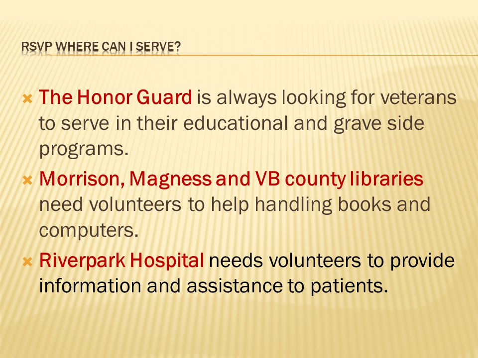  The Honor Guard is always looking for veterans to serve in their educational and grave side programs.