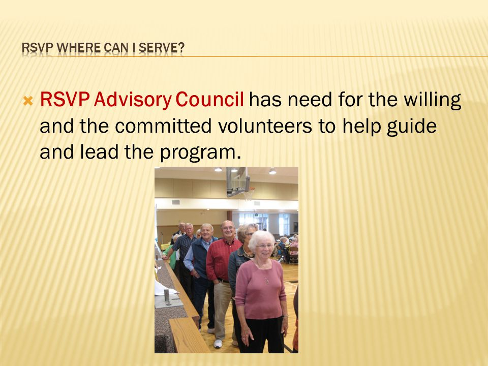 RSVP Advisory Council has need for the willing and the committed volunteers to help guide and lead the program.