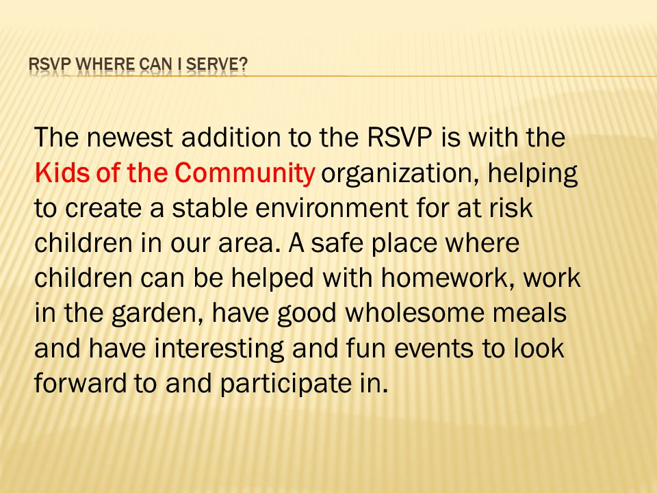 The newest addition to the RSVP is with the Kids of the Community organization, helping to create a stable environment for at risk children in our area.
