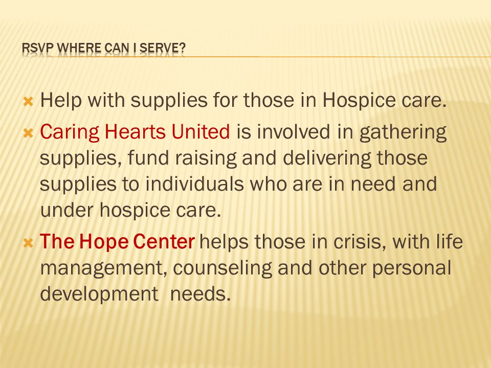  Help with supplies for those in Hospice care.