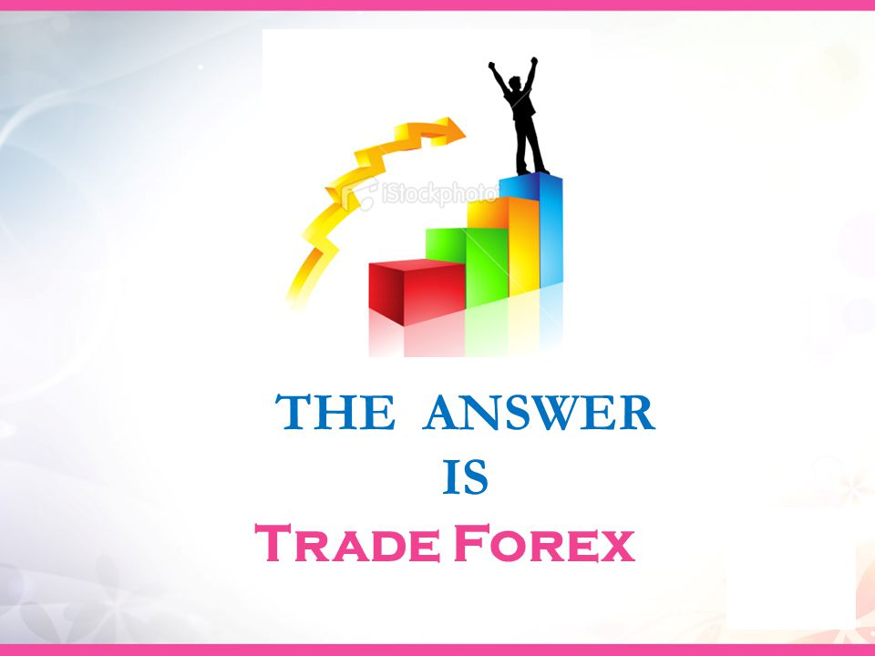 Trade Forex THE ANSWER IS
