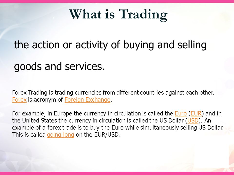 What is Trading the action or activity of buying and selling goods and services.