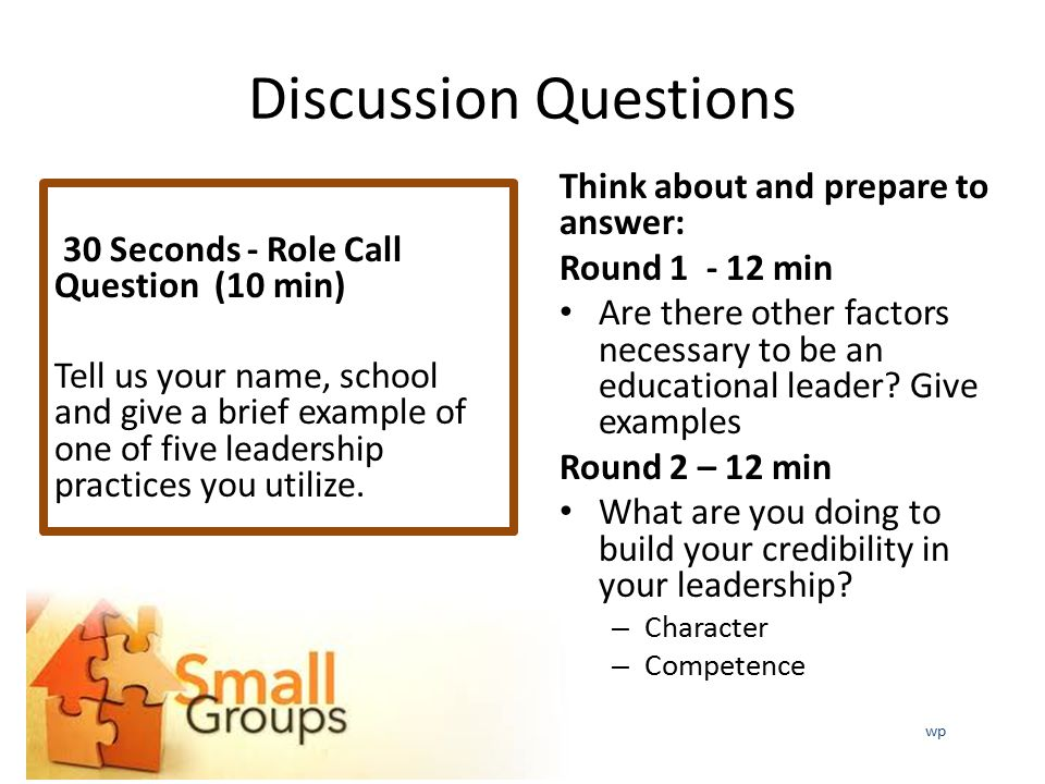 Discussion Questions 30 Seconds - Role Call Question (10 min) Tell us your name, school and give a brief example of one of five leadership practices you utilize.