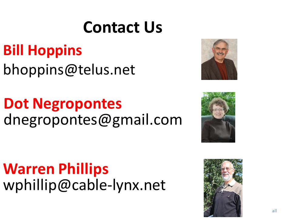 Bill Hoppins bhoppins@telus.net Warren Phillips wphillip@cable-lynx.net Dot Negropontes dnegropontes@gmail.com Contact Us all