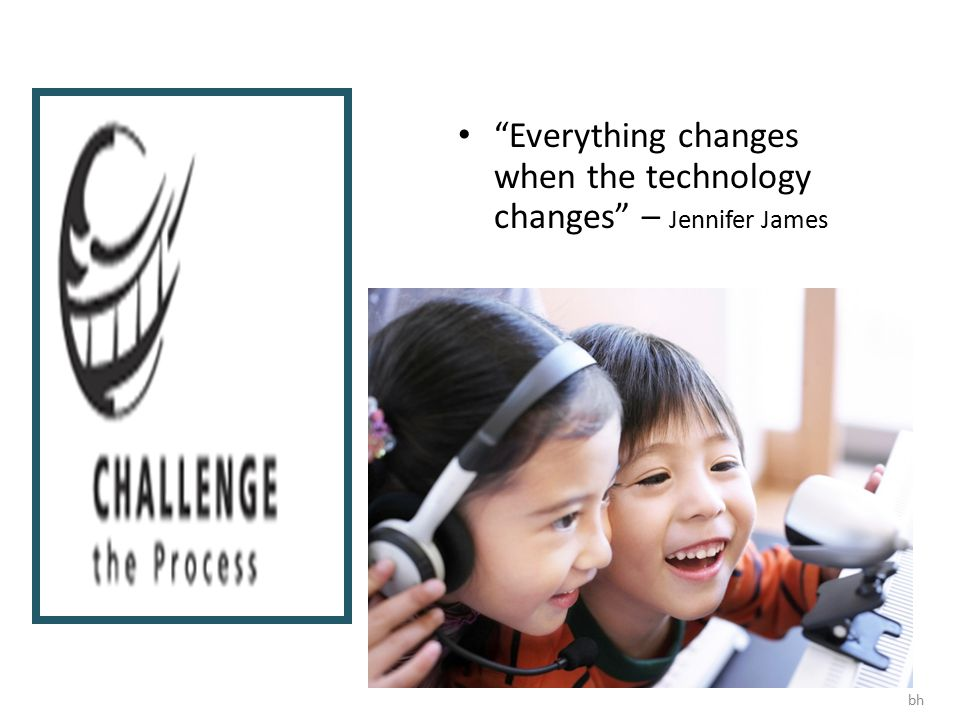 """Everything changes when the technology changes"" – Jennifer James bh"
