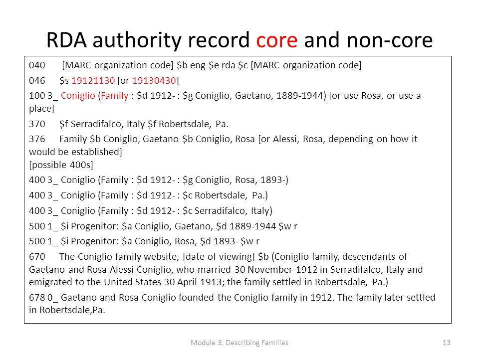 RDA authority record core and non-core 040 [MARC organization code] $b eng $e rda $c [MARC organization code] 046 $s 19121130 [or 19130430] 100 3_ Coniglio (Family : $d 1912- : $g Coniglio, Gaetano, 1889-1944) [or use Rosa, or use a place] 370 $f Serradifalco, Italy $f Robertsdale, Pa.