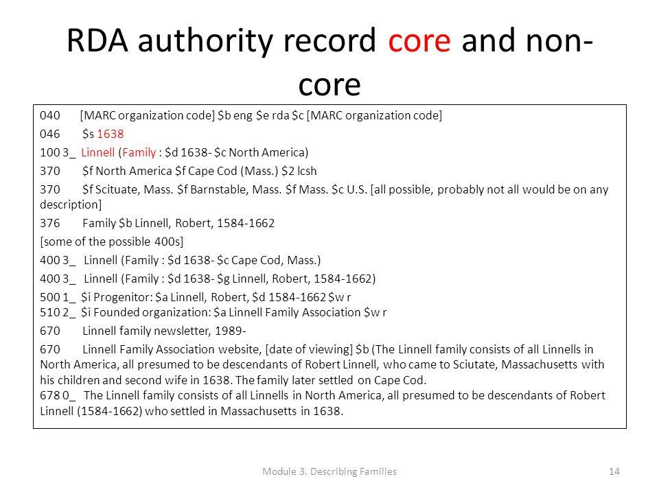 RDA authority record core and non- core 040 [MARC organization code] $b eng $e rda $c [MARC organization code] 046 $s 1638 100 3_ Linnell (Family : $d 1638- $c North America) 370 $f North America $f Cape Cod (Mass.) $2 lcsh 370 $f Scituate, Mass.