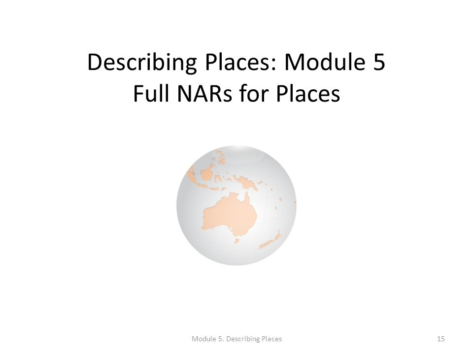 Describing Places: Module 5 Full NARs for Places Module 5. Describing Places15