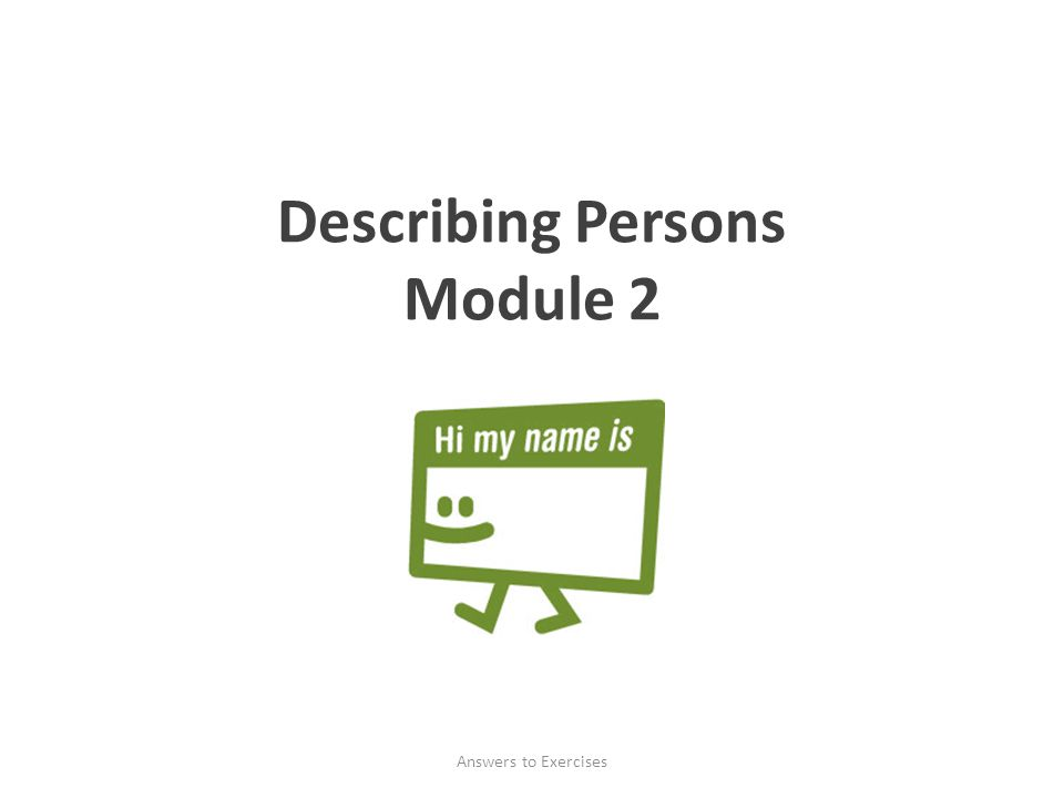 Answers to Exercises Describing Persons Module 2
