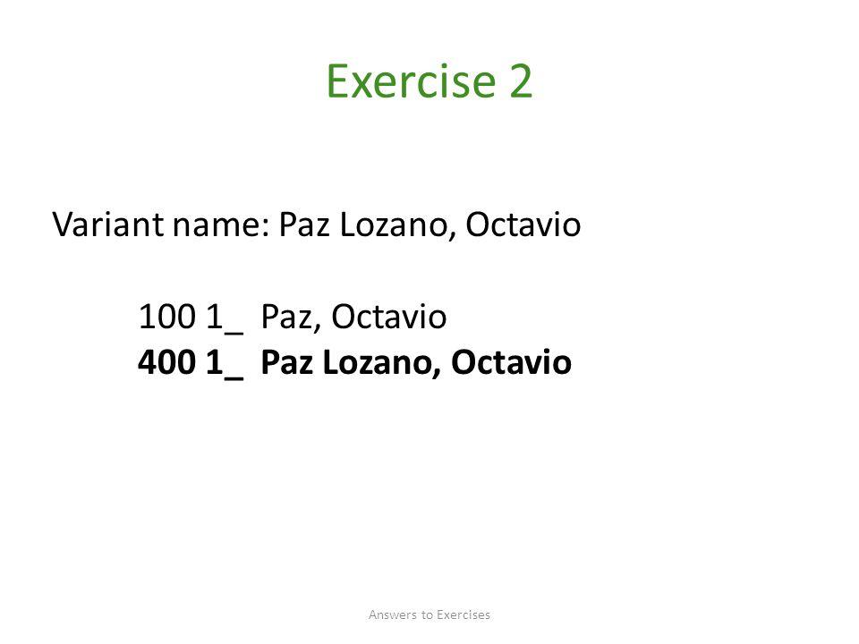 Exercise 2 Variant name: Paz Lozano, Octavio 100 1_ Paz, Octavio 400 1_ Paz Lozano, Octavio Answers to Exercises