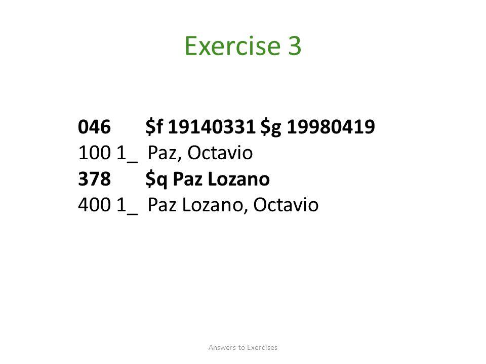 Exercise 3 046 $f 19140331 $g 19980419 100 1_ Paz, Octavio 378 $q Paz Lozano 400 1_ Paz Lozano, Octavio Answers to Exercises