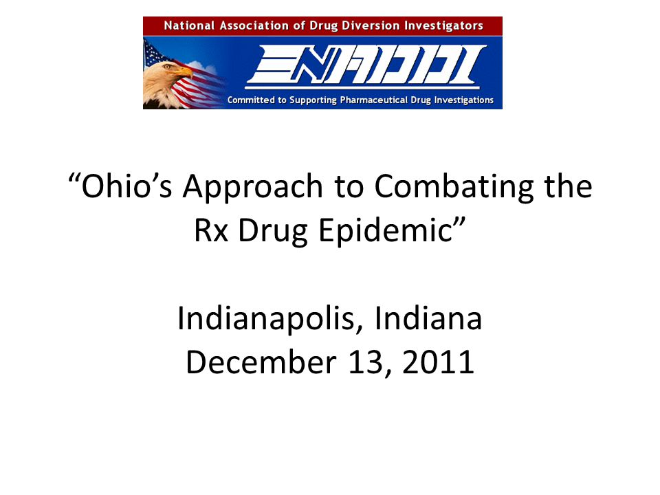 Ohio's Approach to Combating the Rx Drug Epidemic Indianapolis, Indiana December 13, 2011