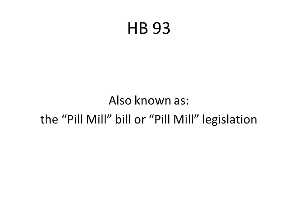 HB 93 Also known as: the Pill Mill bill or Pill Mill legislation