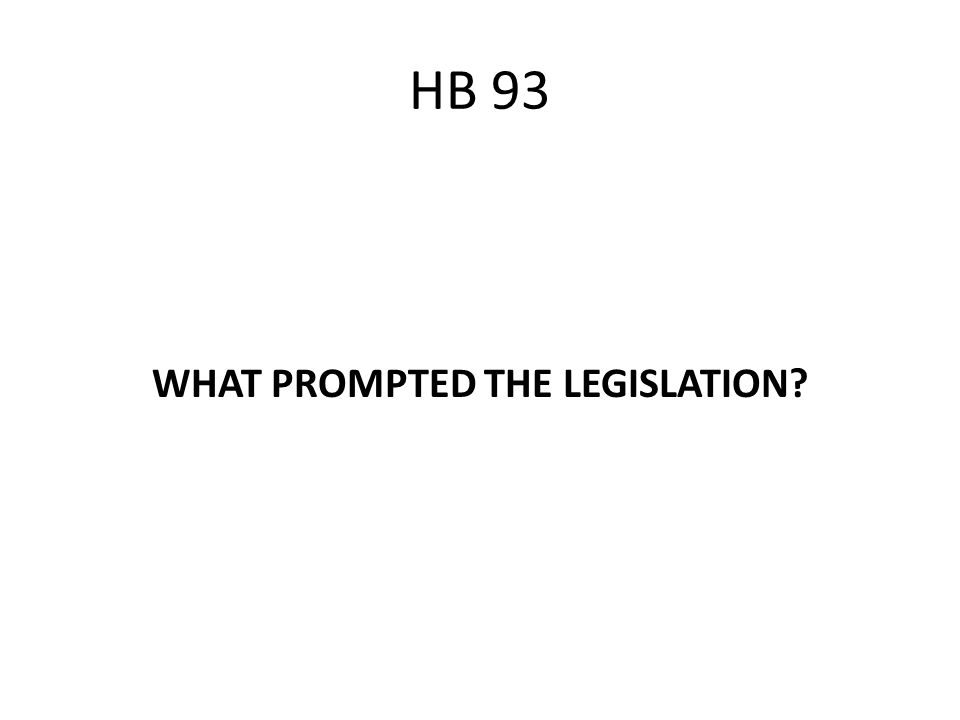 HB 93 WHAT PROMPTED THE LEGISLATION?