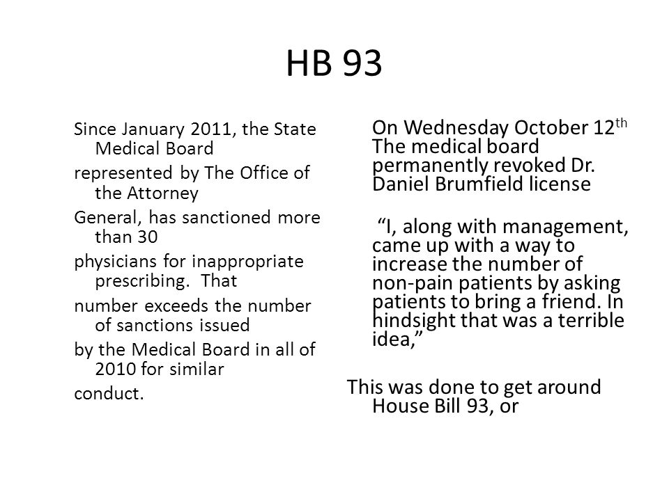 HB 93 Since January 2011, the State Medical Board represented by The Office of the Attorney General, has sanctioned more than 30 physicians for inappropriate prescribing.