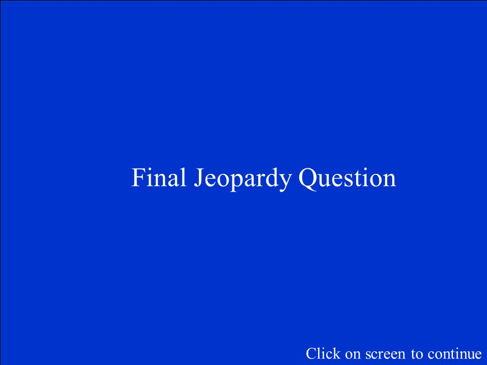 The Final Jeopardy Category is: Please record your wager. Click on screen to begin