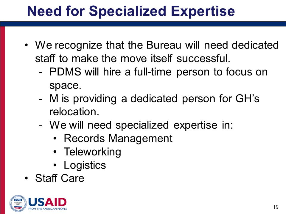 Need for Specialized Expertise 19 We recognize that the Bureau will need dedicated staff to make the move itself successful.