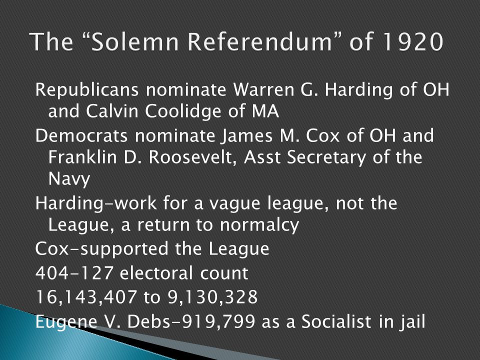 Republicans nominate Warren G.Harding of OH and Calvin Coolidge of MA Democrats nominate James M.