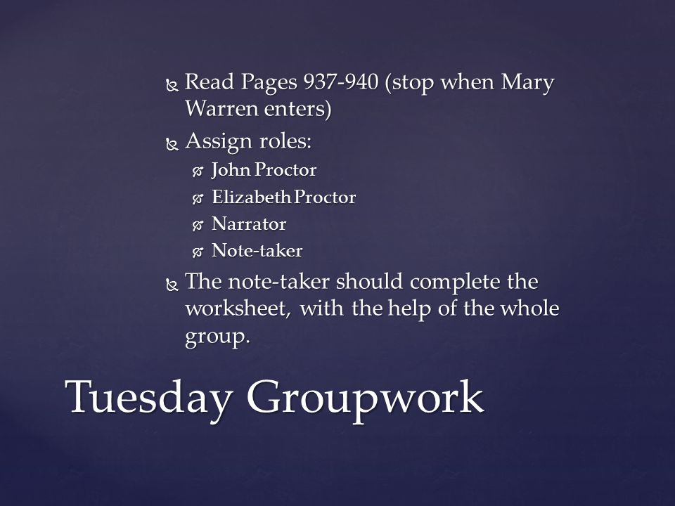  Read Pages 937-940 (stop when Mary Warren enters)  Assign roles:  John Proctor  Elizabeth Proctor  Narrator  Note-taker  The note-taker should complete the worksheet, with the help of the whole group.