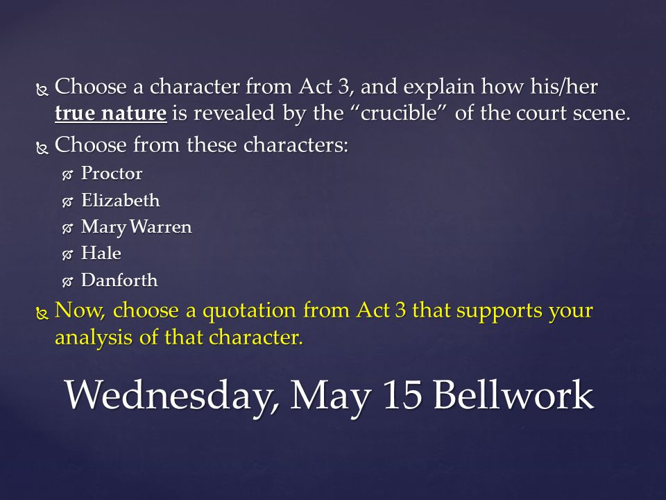  Choose a character from Act 3, and explain how his/her true nature is revealed by the crucible of the court scene.