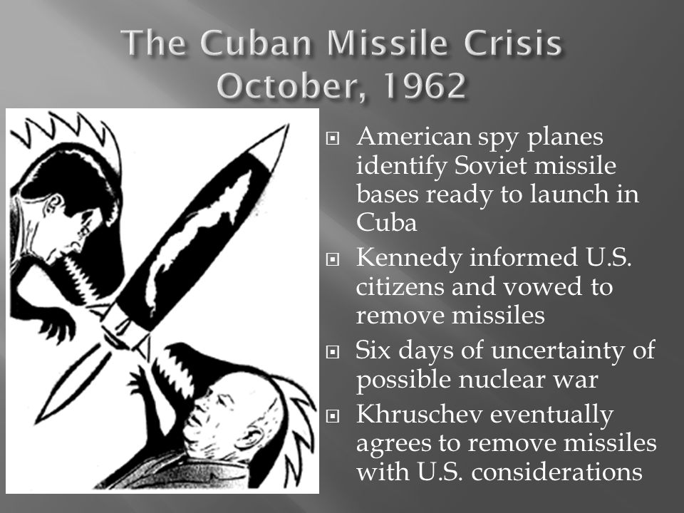  American spy planes identify Soviet missile bases ready to launch in Cuba  Kennedy informed U.S. citizens and vowed to remove missiles  Six days o