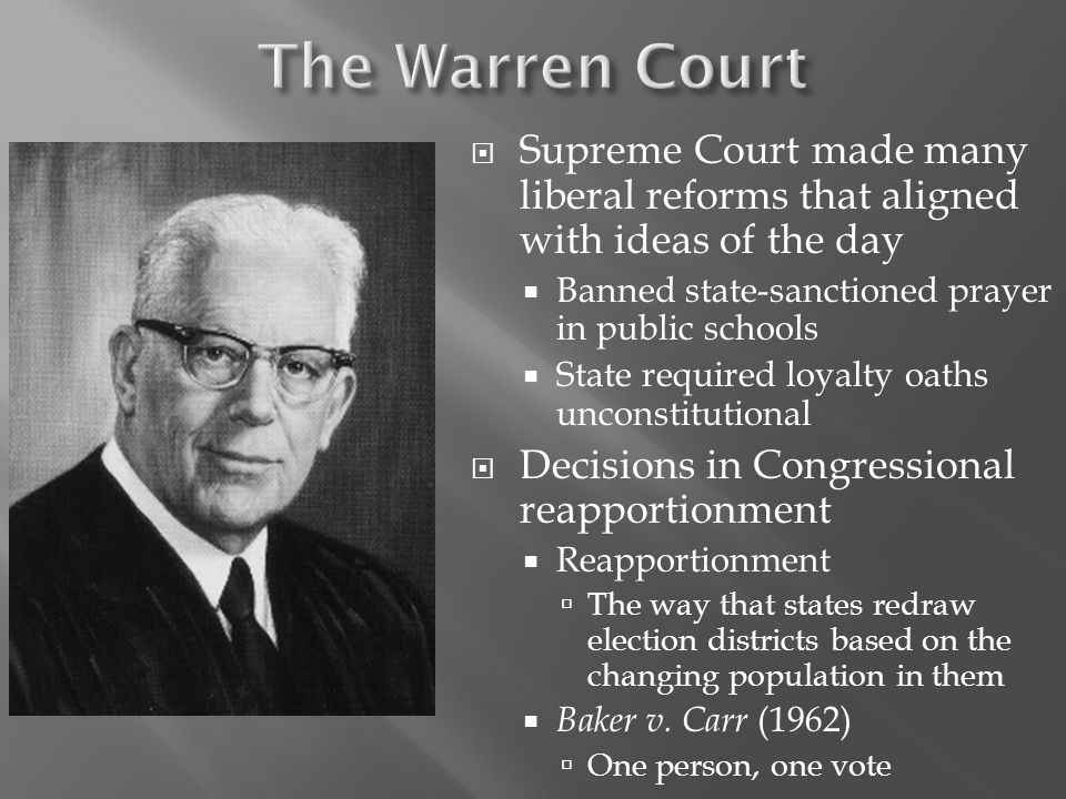  Supreme Court made many liberal reforms that aligned with ideas of the day  Banned state-sanctioned prayer in public schools  State required loyal