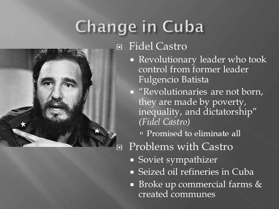 " Fidel Castro  Revolutionary leader who took control from former leader Fulgencio Batista  ""Revolutionaries are not born, they are made by poverty,"
