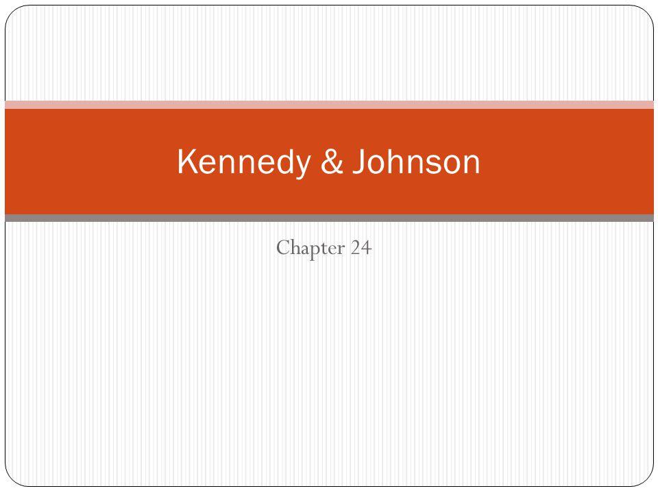 Chapter 24 Kennedy & Johnson