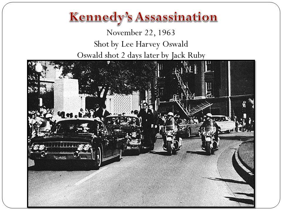 November 22, 1963 Shot by Lee Harvey Oswald Oswald shot 2 days later by Jack Ruby
