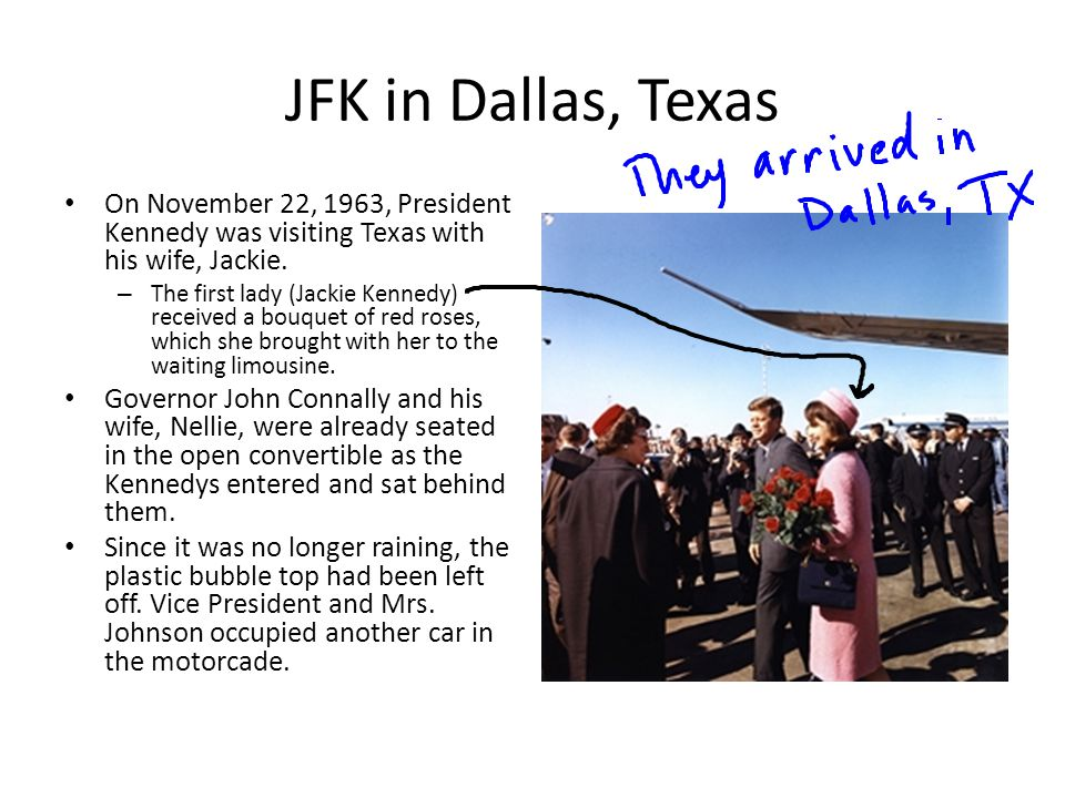 JFK in Dallas, Texas On November 22, 1963, President Kennedy was visiting Texas with his wife, Jackie.
