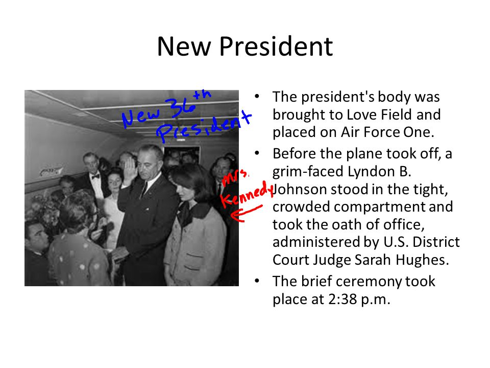 New President The president s body was brought to Love Field and placed on Air Force One.