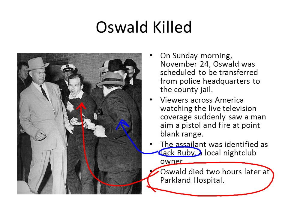 Oswald Killed On Sunday morning, November 24, Oswald was scheduled to be transferred from police headquarters to the county jail.