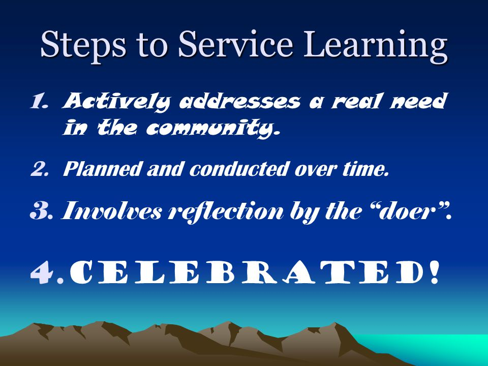 Steps to Service Learning 1.Actively addresses a real need in the community.