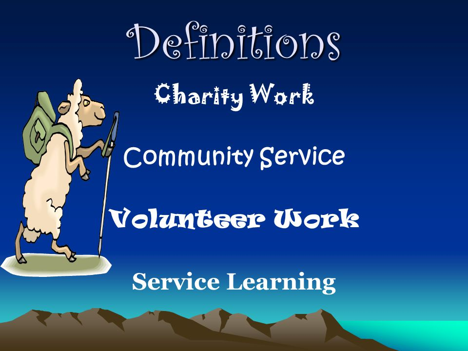 Definitions Charity Work Community Service Volunteer Work Service Learning