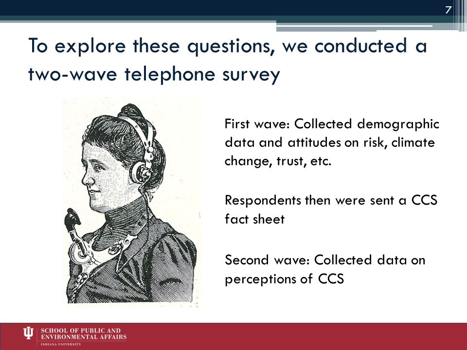 To explore these questions, we conducted a two-wave telephone survey First wave: Collected demographic data and attitudes on risk, climate change, trust, etc.