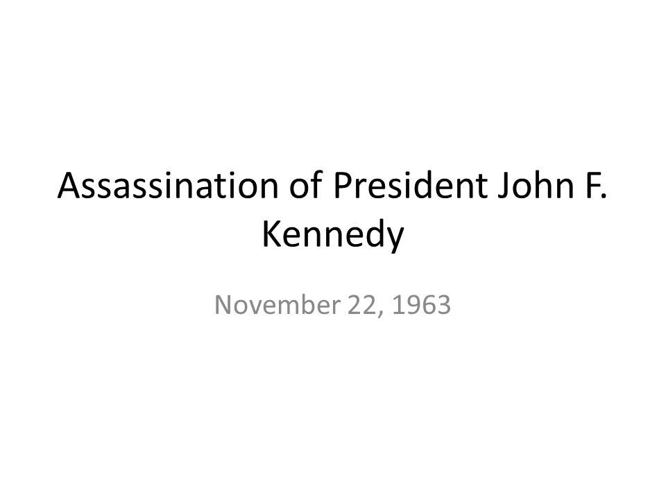 Assassination of President John F. Kennedy November 22, 1963