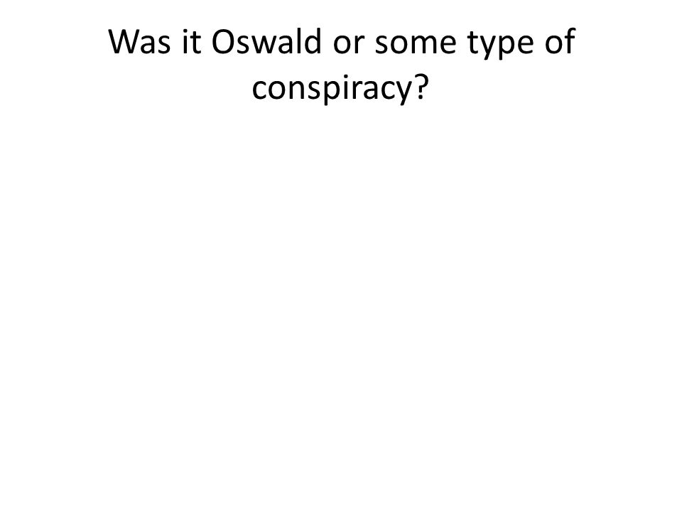 Was it Oswald or some type of conspiracy