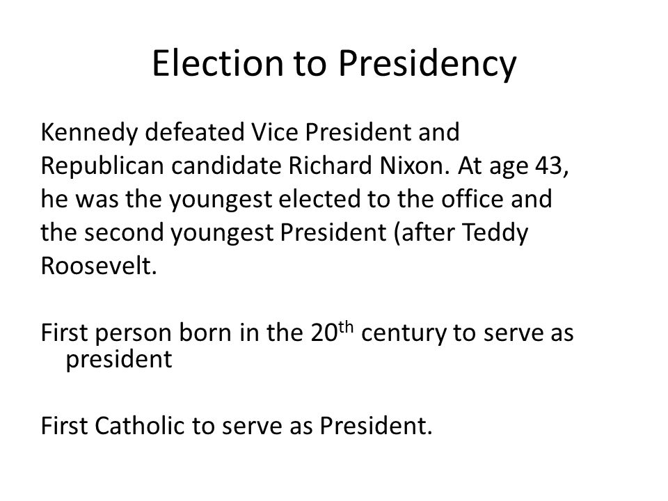 Election to Presidency Kennedy defeated Vice President and Republican candidate Richard Nixon.